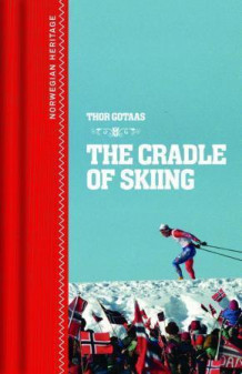 The cradle of skiing av Thor Gotaas (Innbundet)