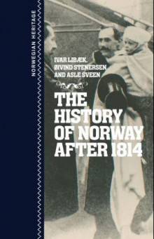 The history of Norway after 1814 av Ivar Libæk, Øivind Stenersen og Asle Sveen (Ebok)